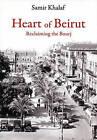 Heart of Beirut: Reclaiming the Bourj by Samir Khalaf (Paperback, 2006)