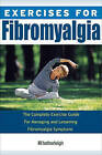 Exercises for Fibromyalgia: The Complete Exercise Guide for Managing and Lessening Fibromyalgia Symptons by Hatherleigh Press,U.S. (Paperback, 2011)