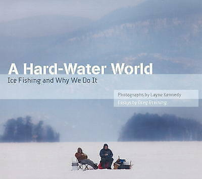 1 of 1 - Hard-Water World: Ice Fishing and Why We Do it by Layne Kennedy, Greg...