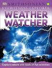 Eyewitness Explorer: Weather Watcher by DK Publishing, John Woodward, DK (Paperback, 2015)
