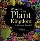 Wonders of the Plant Kingdom: A Microcosm Revealed by Wolfgang Stuppy, Rob Kesseler, Madeline Harley (Paperback, 2014)