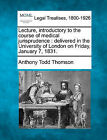 Lecture, Introductory to the Course of Medical Jurisprudence: Delivered in the University of London on Friday, January 7, 1831. by Anthony Todd Thomson (Paperback / softback, 2010)