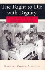 The Right to Die with Dignity : An Argument in Ethics, Medicine, and Law by...