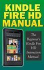 Kindle Fire HD Manual: The Beginner's Kindle Fire HD Instruction Manual by Kindle Fire Hd Experts (Paperback / softback, 2013)
