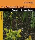 The Natural Gardens of North Carolina by B.W. Wells (Paperback, 2002)