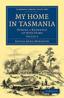My Home in Tasmania: During a Residence of Nine Years by Louisa Anne Meredith (Paperback, 2010)