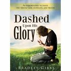 Dashed Upon His Glory: An Exhortation to Value the Triune God, Humility, and Prayer by Bradley Gibbs (Paperback / softback, 2013)