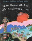 There Was an Old Lady Who Swallowed a Trout 9780805069006 by Teri Sloat