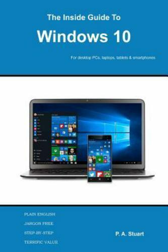 The Inside Guide to Windows 10 : For Desktop Computers, Lapt