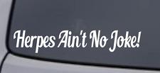 HERPES AIN'T NO JOKE! Vinyl Decal Sticker Window Wall Bumper Car JDM DOPE FUNNY
