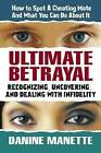 Ultimate Betrayal: Recognizing Uncovering and Dealing with Infidelity by Danine Manette (Paperback, 2005)
