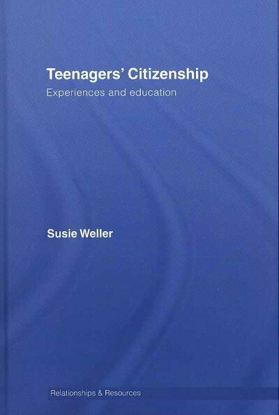 Teenagers' Citizenship : Experiences and Education, Hardcover by Weller, Susi...