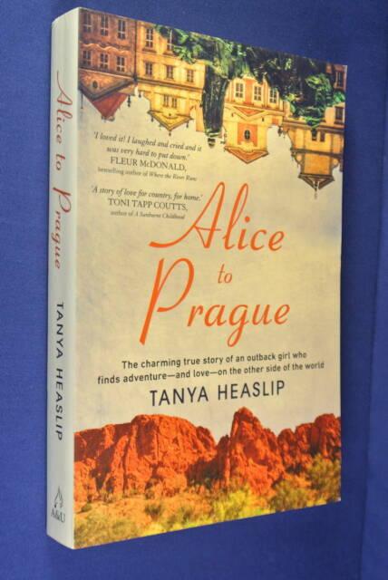 ALICE TO PRAGUE Tanya Heaslip CZECH REPUBLIC TRAVEL AUSSIE OUTBACK GIRL Book