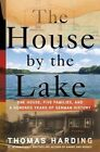 The House by the Lake: One House, Five Families, and a Hundred Years of German History by Thomas Harding (Hardback, 2016)