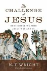 The Challenge of Jesus: Rediscovering Who Jesus Was and Is by Fellow and Chaplain N T Wright (Paperback / softback, 2015)