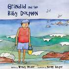 Grandad and the Baby Dolphin by Wendy Milner (Paperback, 2016)