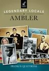 Legendary Locals of Ambler by Frank D Quattrone (Paperback / softback, 2015)