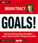 Goals: How to Get Everything You Want -- Faster Than You Ever Thought Possible by Brian Tracy (Hardback, 2004)