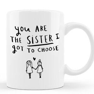 Best Friend Friendship You/'re The Sister I Got To Choose Ceramic Mug Novelty