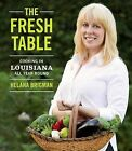 The Fresh Table: Cooking in Louisiana All Year Round by Helana Brigman (Hardback, 2013)