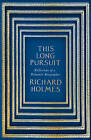 This Long Pursuit: Reflections of a Romantic Biographer by Richard Holmes (Hardback, 2016)