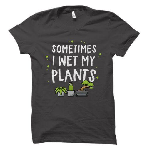 Funny Gardener Gift Sometimes I Wet My Plants Shirt