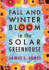 Fall and Winter Bloom in the Solar Greenhouse by James L Jones (Paperback / softback, 2012)