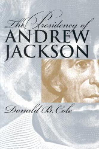 The Presidency of Andrew Jackson [American Presidency [Univ of Kansas Paperback]