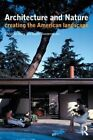Architecture and Nature: Creating the American Landscape by Sarah Bonnemaison, Christine Macy (Paperback, 2003)