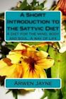A Short Introduction to the Sattvic Diet: A Diet for the Mind, Body and Soul. a Way of Life by Arwen Jayne (Paperback / softback, 2015)