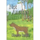 Not Another Dog 9781604414349 by Sherrie Smith Paperback
