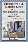 Sidelights and Lighter Sides of the War Between the States: A Feast of History Cooked Up in Small Bites! by Ralph Green (Paperback / softback, 2000)
