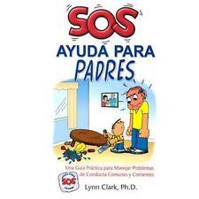 SOS Ayuda Para Padres: Una Guia Practica para Manejar Problemas de Conducta Comu