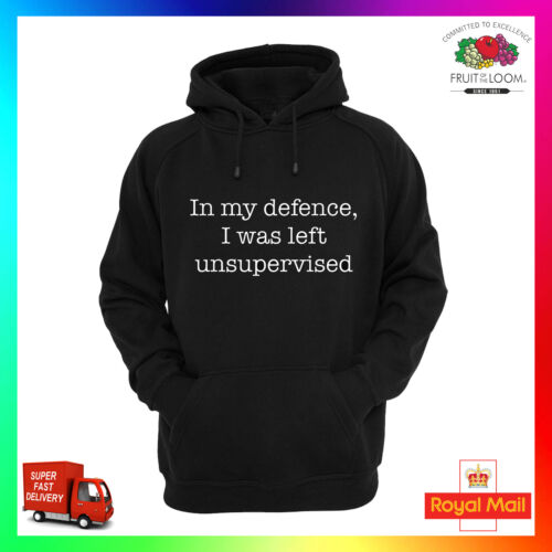 In My Defence I Was Left Unsupervised Hoodie Hoody Funny Humour Parody Cool Gift