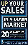 Up Your Sales in a Down Market: 20 Strategies From Top Performing Sale-ExLibrary