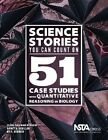 Science Stories You Can Count on: 51 Case Studies with Quantitative Reasoning in Biology by Ky F. Herreid, Nancy A. Schiller, Clyde Freeman Herreid (Paperback, 2014)