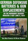 German Defensive Batteries and Gun Emplacements on the Normandy Beaches: D-Day June 6 1944 by Karl-Heinz Schmeelke, Michael Schmeelke (Paperback, 2004)