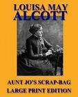 Aunt Jo's Scrap-Bag - Large Print Edition by Louisa May Alcott (Paperback / softback, 2013)