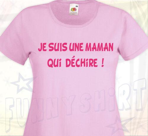 T-SHIRT FEMME Cadeau Fête des Mères Humour JE SUIS UNE MAMAN QUI DECHIRE !