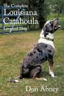 The Complete Louisiana Catahoula Leopard Dog by Don Abney 9781456755232