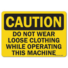 Osha Caution Sign Do Not Wear Loose Clothing While Operating This Machine
