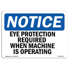 Osha Notice Eye Protection Required When Machine Is Operating Sign Label