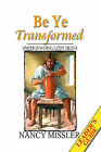 Be Ye Transformed: Understanding God's Truth by Nancy Missler (Hardback, 2004)
