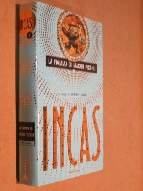INCAS La fiamma di Machu Picchu Prima edizione Antoine B Daniel Mondadori 2001