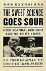 The Sweet Science Goes Sour: How Scandal Brought Boxing to Its Knees by Thomas Myler (Paperback / softback, 2006)