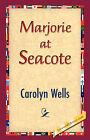 Marjorie at Seacote by Carolyn Wells (Hardback, 2007)