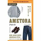 Ametora: How Japan Saved American Style by W David Marx (CD-Audio, 2016)