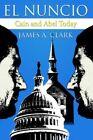 El Nuncio by James A. Clark 9781425923730 Paperback 2006