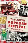 The: Marion Popcorn Festival: A Fun-Filled History by Michelle Rotuno-Johnson (Paperback / softback, 2014)