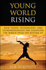 Young World Rising: How Youth Technology and Entrepreneurship are Changing the World from the Bottom Up by Rob Salkowitz (Hardback, 2010)